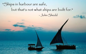 Ships in harbour are safe